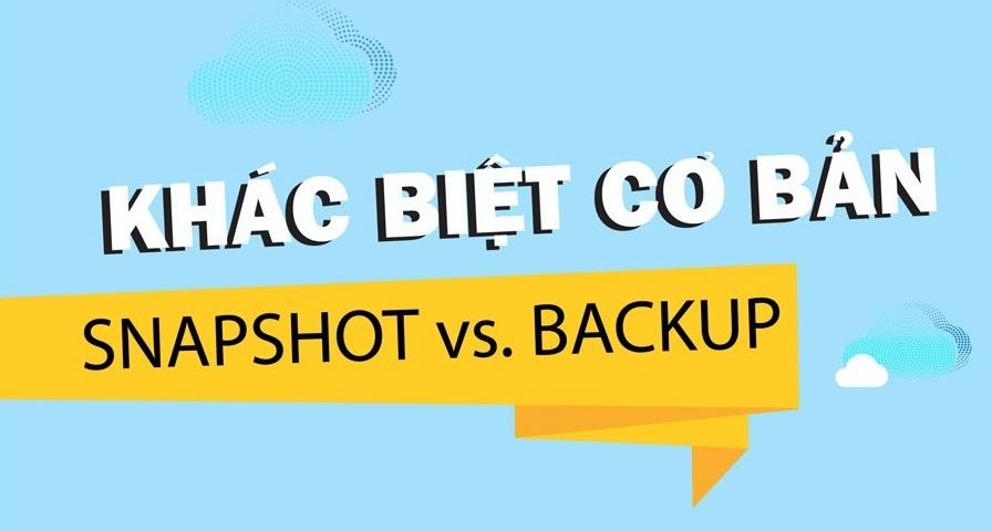 Sự khác biệt cơ bản giữa Snapshot và dịch vụ Cloud Backup